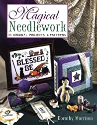 Magical Needlework: 35 Original Projects & Patterns by Dorothy Morrison (2002-09-08)