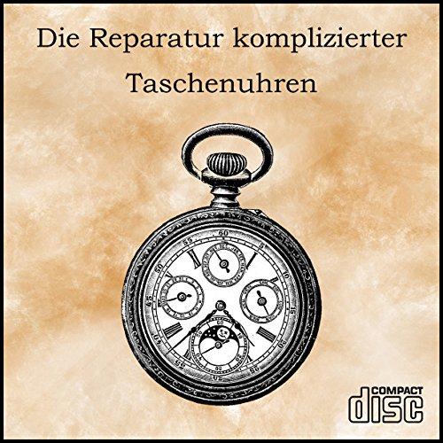 Die Reparatur komplizierter Taschenuhren, 125 Seiten Uhrenwissen als PDF auf CD