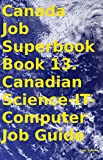 Canada Job Superbook Book 13. Canadian Science-IT-Computer Job Guide