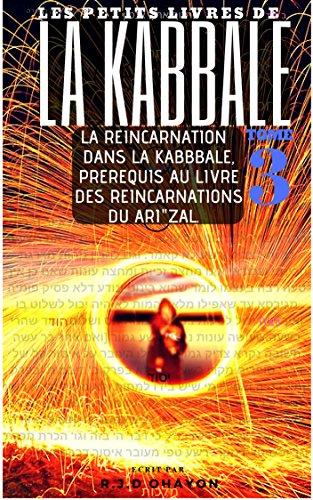 Couverture du livre Les Petits Livres de La Kabbale 3 : La Réincarnation Dans La Kabbale et dans la Hassidout: Prérequis Au Portes Des Réincarnations Du Ari'Zal.