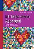 Image de Ich liebe einen Asperger!: Unsere Ehe, unsere Kinder - und das Asperger-Syndrom
