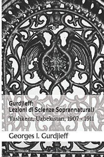Gurdjieff: Lezioni di Scienze Soprannaturali: Tashkent, Uzbekistan, 1907 - 1911