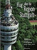 Flug über die Region Stuttgart (Neuausgabe): Fotos von Manfred Grohe, Texte von Harald Schukraft. Deutsch - English - Français - Harald Schukraft