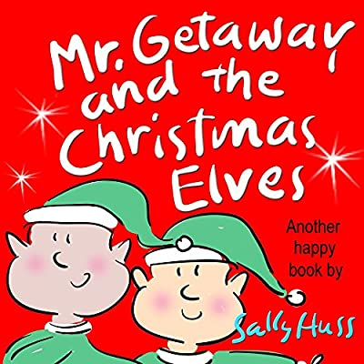 Children's Books: MR. GETAWAY AND THE CHRISTMAS ELVES (Adorable, Rhyming Bedtime Story/Picture Book for Beginner Readers About Working Happily and Giving Freely, Ages 2-8)
