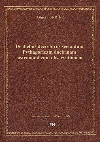 De diebus decretoriis secundum Pythagoricam doctrinam astronomi cum observationem