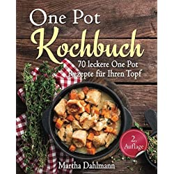 One Pot Kochbuch – 70 leckere One Pot Rezepte für Ihren Topf – mit One Pot Pasta, vegetarischen One Pot Rezepten und One Pot Low Carb Gerichten (One Pot vegetarisch, One Pot vegan, Suppen Kochbuch)