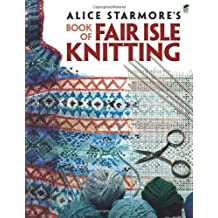 Alice Starmore's Book of Fair Isle Knitting (Dover Knitting, Crochet, Tatting, Lace) by Alice Starmore (2009-08-21)