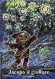 Jacopo il giullare. Ediz. a colori