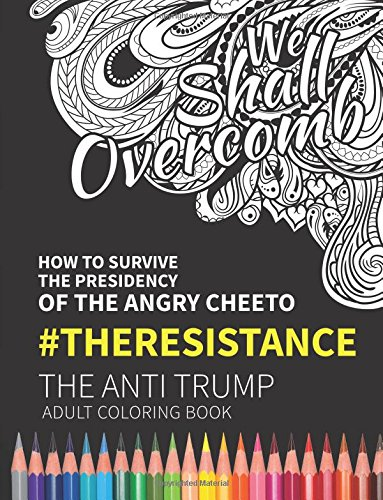 we-shall-overcomb-how-to-survive-the-presidency-of-the-angry-cheeto-the-resistance-the-anti-trump-ad