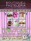 Boutique de pastelería / Pastry Boutique: Pasteles, cupcakes y otras delicias / Cakes, cupcakes and other treats