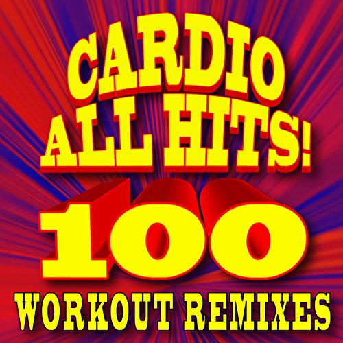 Cardio All Hits! 100 Workout Remixes