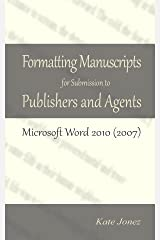 Formatting Manuscripts  for Submission to  Publishers and Agents Kindle Edition
