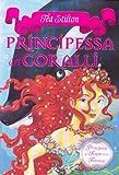 Scarica Libro Principessa dei coralli Principesse del regno della fantasia 2 (PDF,EPUB,MOBI) Online Italiano Gratis