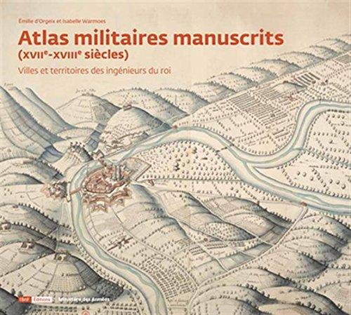 Atlas militaires manuscrits (XVIIe-XVIIIe siècles) : Villes et territoires des ingénieurs du roi