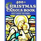 400+ Christmas Carols Book - Sheet Music for Piano (Favorite Christmas Carol Songs of Praise - Lyrics & Tunes 1) (English Edition)