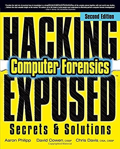 Hacking Exposed Computer Forensics, Second Edition: Computer Forensics Secrets & Solutions 2nd edition by Philipp, Aaron, Cowen, David, Davis, Chris (2009) Paperback