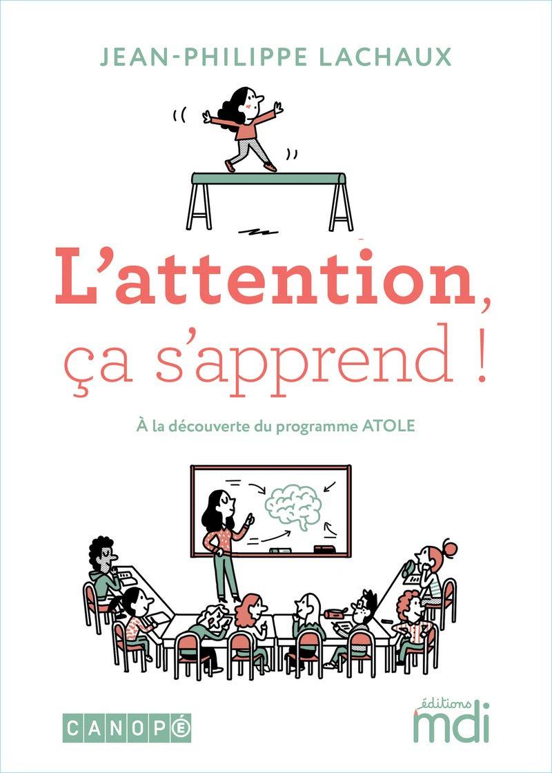 L'attention, ça s'apprend ! par Jean-Philippe Lachaux