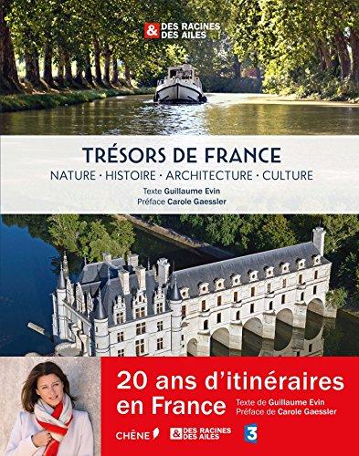 Trésors de France, des Racines et des Ailes: Nature- Histoire - Architecture - Culture par Guillaume Evin