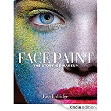 Face Paint: The History of Make-Up, the History of Women