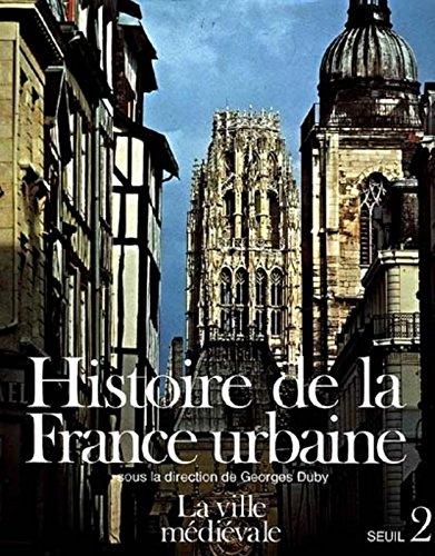 Histoire de la France urbaine, tome 2 : La Ville médiévale par André Chédeville, Jacques Rossiaud