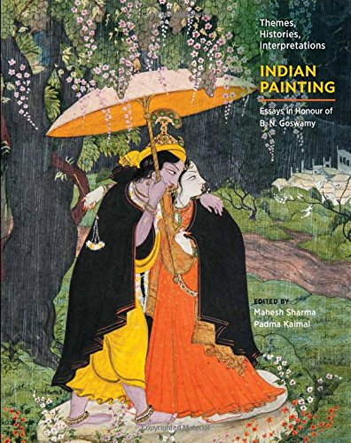 Indian Painting: Themes, Histories, Interpretations Essays in Honour of B. N. Goswamy