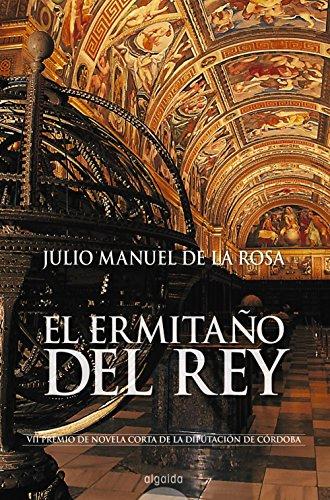 El ermitaño del Rey (Algaida Literaria - Premio Ateneo De Sevilla)