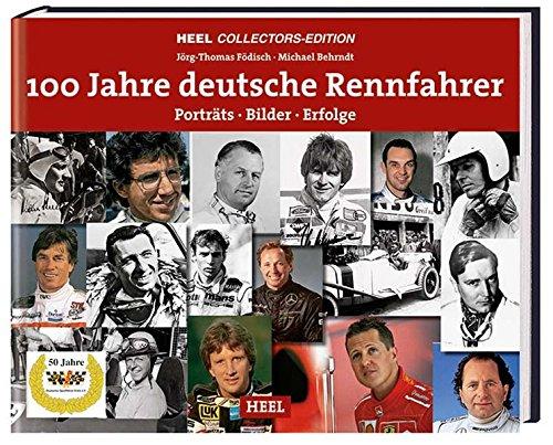 Deutsche Rennfahrer: Porträts, Bilder und Erfolge aus 100 Jahren (HEEL Collectors Edition)
