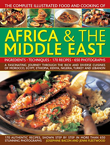 Comp Illus Food & Cooking of Africa and Middle East: A Fascinating Journey Through the Rich and Diverse Cuisines of Morocco, Egypt, Ethiopia, Kenya, Nigeria, Turkey and Lebanon