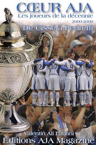 Coeur AJA, les joueurs de la décennie 2000/2009 : De Cissé à Pedretti par Valentin Ali Labani