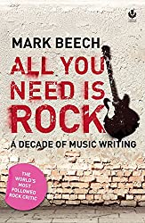 All You Need Is Rock: A decade of music writing (English Edition)