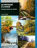 Le paysage à l'huile : Comment choisir ses couleurs by Lorenzo Rappelli (2014-05-27)