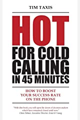 Hot for Cold Calling in 45 Minutes: How to Boost Your Success Rate ond the Phone Taschenbuch