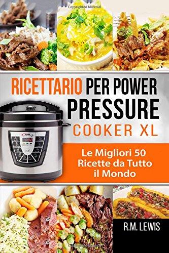 Ricettario Per Power Pressure Cooker XL: Le Migliori 50 Ricette da Tutto il Mondo (In Italiano)