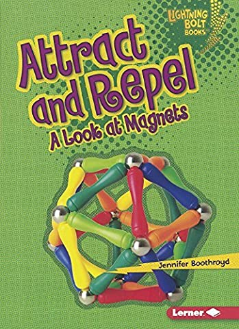 Attract and Repel: A Look at Magnets (Lightning Bolt Books: Exploring Physical Science (Paperback)) by Jennifer Boothroyd (2010-08-05)
