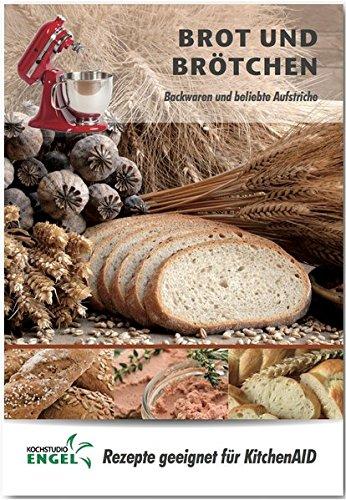 Brot und Brötchen - Rezepte geeignet für KitchenAid: Backwaren und beliebte Aufstriche