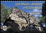 Von Mayas, Azteken und Zapoteken - Mexiko, Guatemala und Honduras (Tischkalender 2019 DIN A5 quer): Hier ein kleiner Auszug der Hochkulturen aus dem ... 14 Seiten ) (CALVENDO Orte)