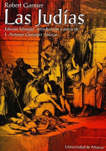 Descargar Libro Judias, Las: Edición bilingüe, introducción y notas de j. antonio gonzalez alcaraz de Robert Garnier