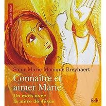 Connaître et aimer Marie: Un mois avec la mère de Jésus (Guide de prière)
