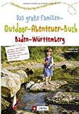 Freizeitführer für Kinder in Baden-Württemberg: Das große Familien-Outdoor-Abenteuer-Buch Baden-Württemberg. 50 erlebnisreiche Ausflüge mit Kindern in der Natur. Familienerlebnisse in BaWü - Dietrich Hub