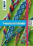 Freundschaftsbänder to go: Das Knüpf-Buch für jede Tasche. Pocket-Format mit verdeckter Spiralbindung und Gummi zum Schließen