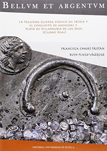 Bellvm Et Argentvm. La Segunda Guerra Púnica En Iberia Y El Conjunto Demonedas Y (Serie: Historia y Geografía) por Francisca Chaves Tristán