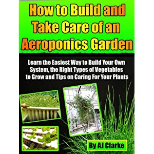"""How to Build and Take Care of an Aeroponic Garden """"Learn the Easiest Way to Build You"""