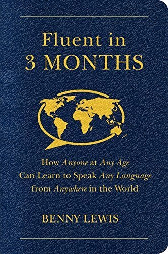Fluent in 3 Months: How Anyone at Any Age Can Learn to Speak Any Language from Anywhere in the World by Benny Lewis (2014-03-11)
