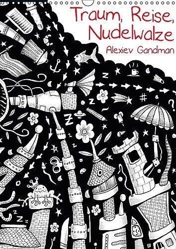 Traum, Reise, Nudelwalze von Alexiev Gandman (Wandkalender 2017 DIN A3 hoch): Der Kinderzimmerkalender zum Buch (Monatskalender, 14 Seiten ) (CALVENDO Kunst)
