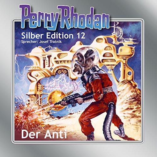 Der Anti (Perry Rhodan Silber Edition 12)