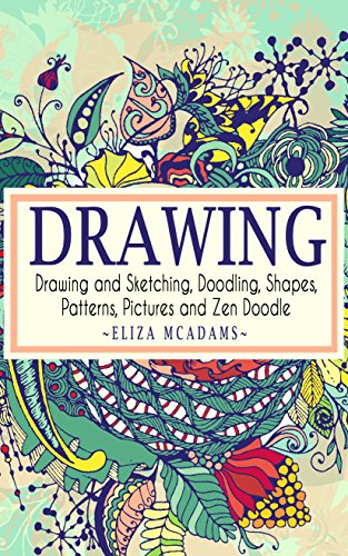 Drawing: Drawing and Sketching,Doodling,Shapes,Patterns,Pictures and Zen Doodle (drawing, zentangle, drawing patterns, drawing shapes, how to draw, doodle, creativity) di Eliza Mcadams