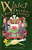 Wales, A Very Peculiar History (Cherished Library:)
