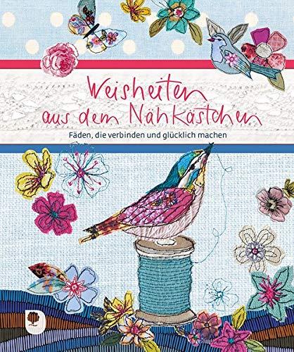 Weisheiten aus dem Nähkästchen: Fäden, die verbinden und glücklich machen (Eschbacher ()