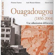 Ouagadougou ( 1850-2004 ): Une urbanisation différenciée. Petit atlas urbain.