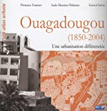 Ouagadougou (1850-2004): Une urbanisation différenciée. Petit atlas urbain.